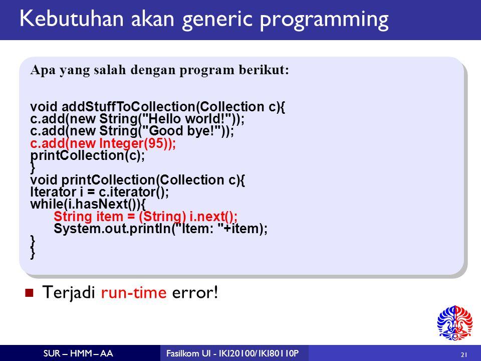 21 SUR – HMM – AAFasilkom UI - IKI20100/ IKI80110P Kebutuhan akan generic programming Terjadi run-time error.