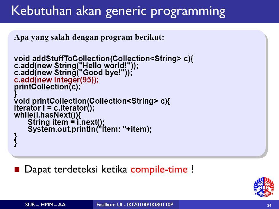 24 SUR – HMM – AAFasilkom UI - IKI20100/ IKI80110P Kebutuhan akan generic programming Dapat terdeteksi ketika compile-time .