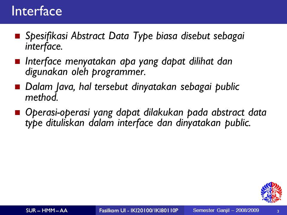14 SUR – HMM – AAFasilkom UI - IKI20100/ IKI80110P Semester Ganjil – 2008/2009 API vs doing it yourself  Jika anda menggunakan Java collections framework, programmer lain dapat lebih mudah mengadaptasi program anda.