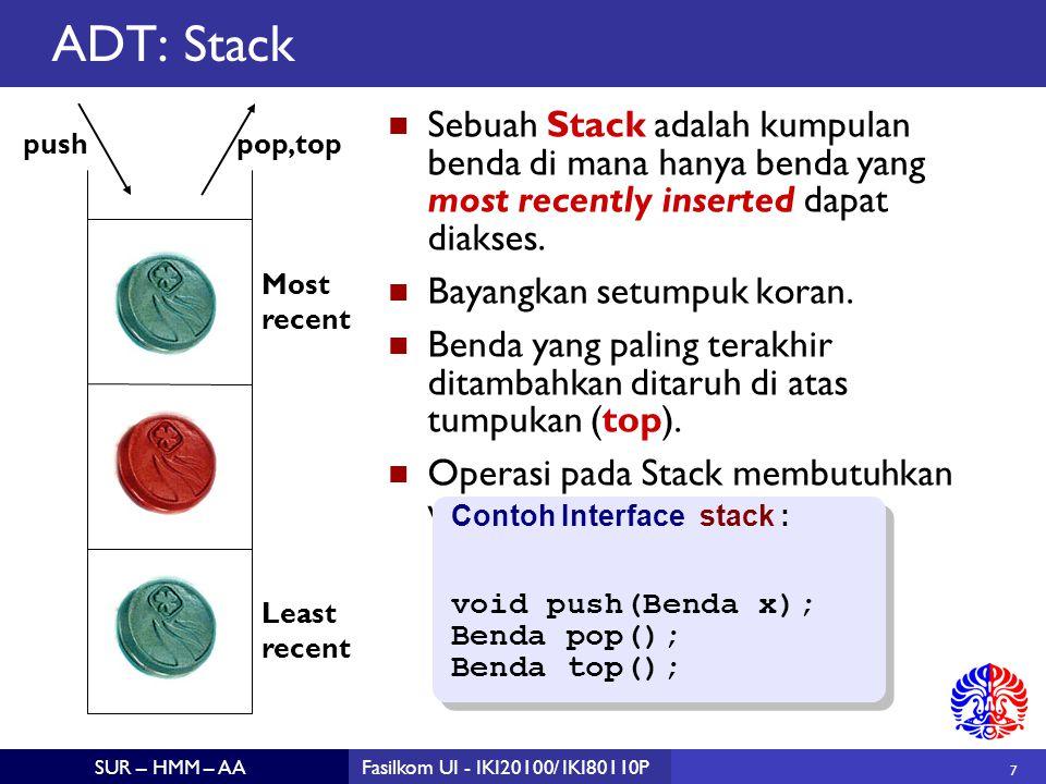7 SUR – HMM – AAFasilkom UI - IKI20100/ IKI80110P ADT: Stack Sebuah Stack adalah kumpulan benda di mana hanya benda yang most recently inserted dapat diakses.
