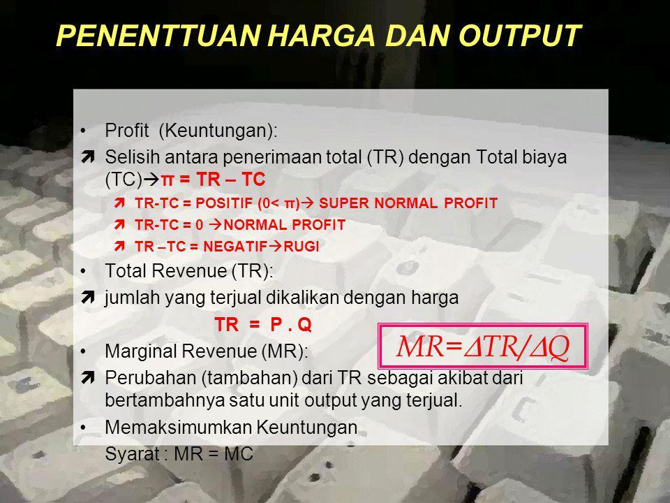 PENENTTUAN HARGA DAN OUTPUT Profit (Keuntungan): ìSelisih antara penerimaan total (TR) dengan Total biaya (TC)  π = TR – TC ìTR-TC = POSITIF (0< π) 