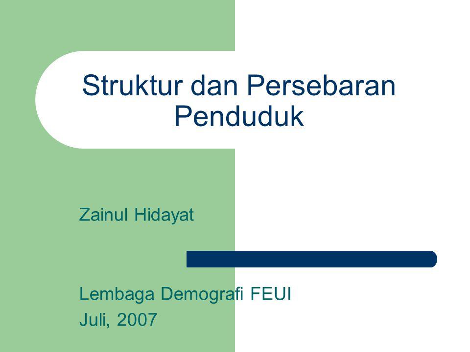 Struktur dan Persebaran Penduduk Zainul Hidayat Lembaga Demografi FEUI Juli, 2007