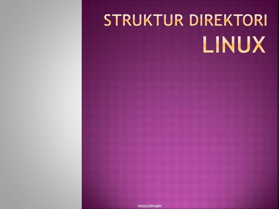  mazzimam Sistem file pada GNU/Linux menyerupai pepohonan (tree), yaitu dimulai dari root, kemudian direktori dan sub direktori.