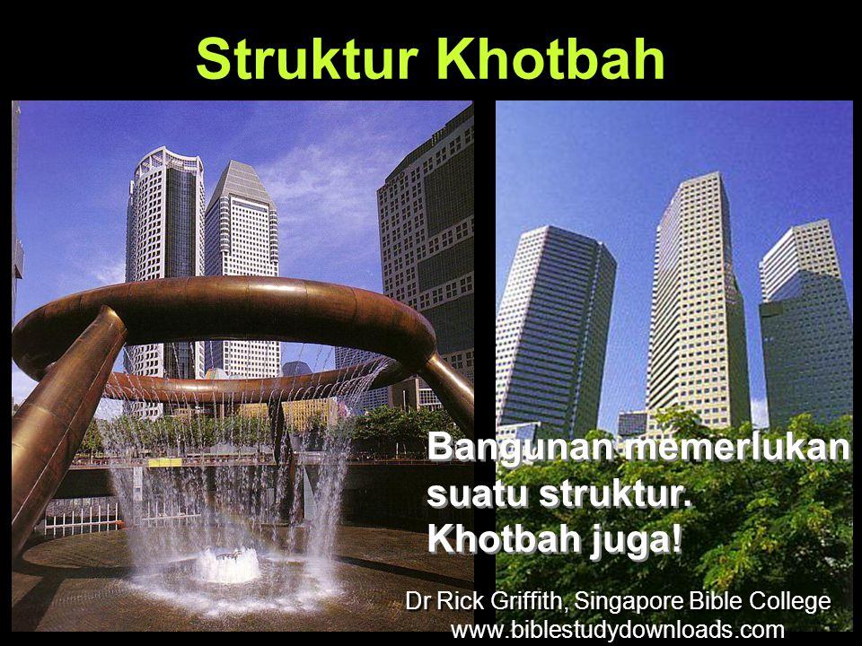 Struktur Khotbah Bangunan memerlukan suatu struktur. Khotbah juga! Bangunan memerlukan suatu struktur. Khotbah juga! Dr Rick Griffith, Singapore Bible