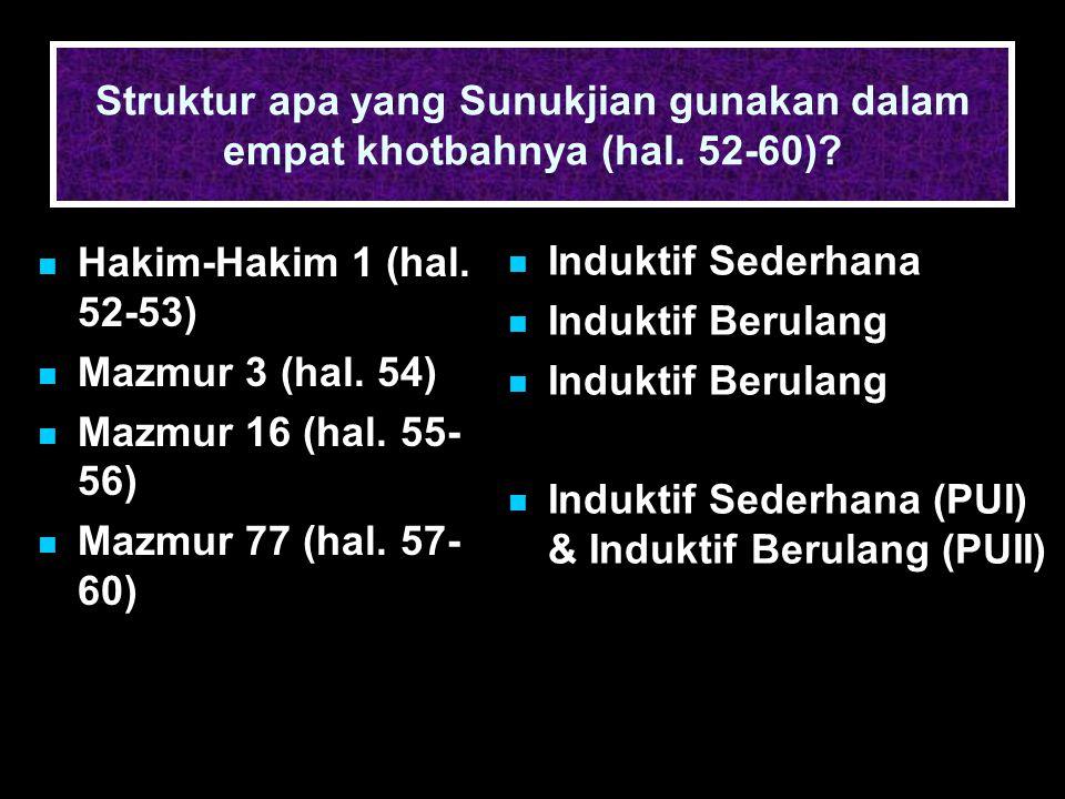 Struktur apa yang Sunukjian gunakan dalam empat khotbahnya (hal. 52-60)? Hakim-Hakim 1 (hal. 52-53) Mazmur 3 (hal. 54) Mazmur 16 (hal. 55- 56) Mazmur
