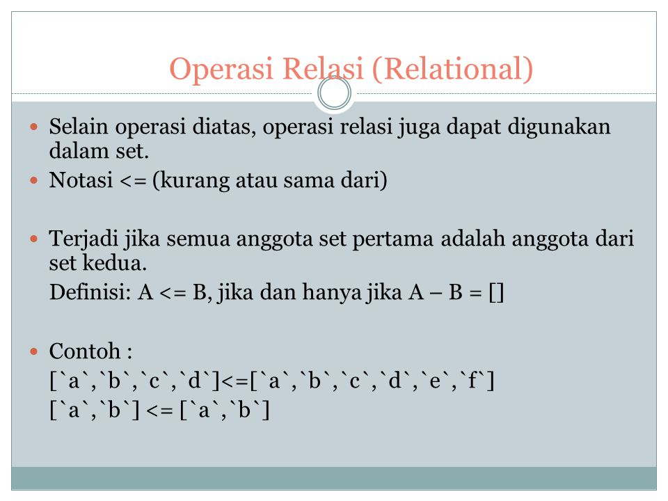 Operasi Irisan (Intersection) Adalah operasi yang membentuk set dengan keanggotaan dari dua set yang memiliki anggota yang sama. Notasi :* Contoh : [1