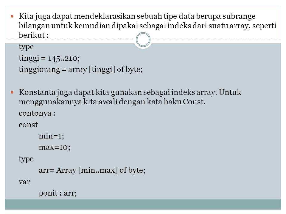 Bentuk Umum : type =Array[indexArray] of tipe data; Contoh : type gaji = Array[1..10] of Longint; logika=Array[boolean] of integer; Pendeklarasian Arr