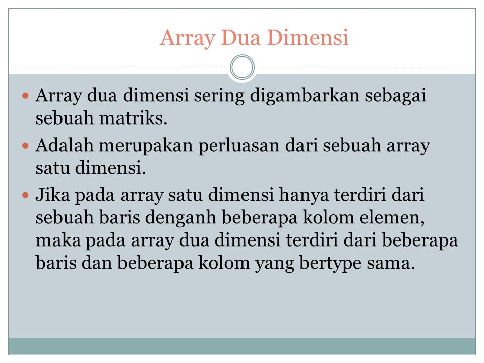Contoh Array Satu Dimensi: uses wincrt; type kalimat=array[1..3] of string; var i : byte; kal:kalimat; begin clrscr; for i:= 1 to 3 do begin write('Ma
