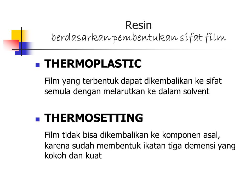 Resin berdasarkan pembentukan sifat film THERMOPLASTIC Film yang terbentuk dapat dikembalikan ke sifat semula dengan melarutkan ke dalam solvent THERM