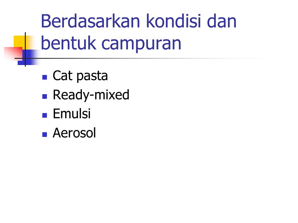 Berdasarkan kondisi dan bentuk campuran Cat pasta Ready-mixed Emulsi Aerosol