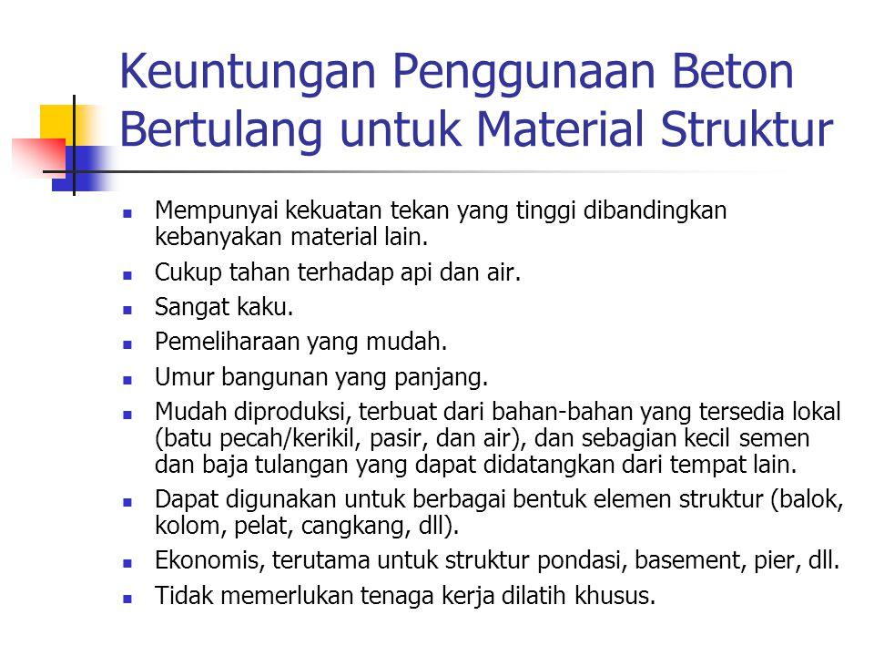 Keuntungan Penggunaan Beton Bertulang untuk Material Struktur Mempunyai kekuatan tekan yang tinggi dibandingkan kebanyakan material lain. Cukup tahan