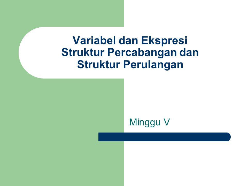 Variabel dan Ekspresi Struktur Percabangan dan Struktur Perulangan Minggu V