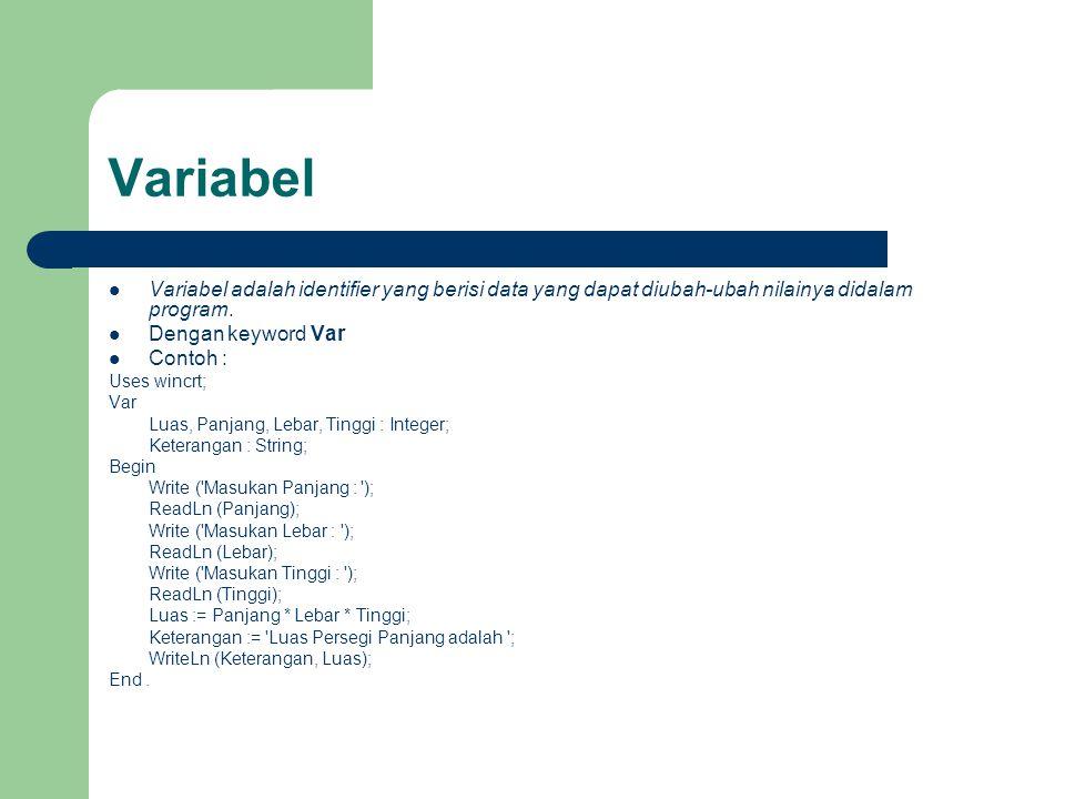 Variabel Variabel adalah identifier yang berisi data yang dapat diubah-ubah nilainya didalam program. Dengan keyword Var Contoh : Uses wincrt; Var Lua