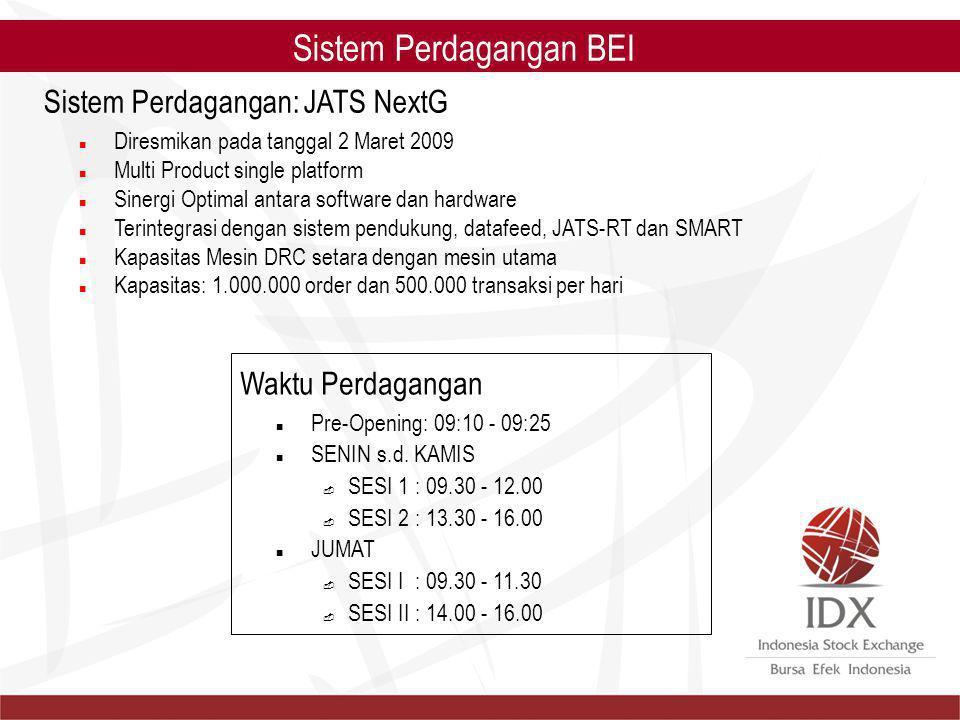 Sistem Perdagangan BEI Sistem Perdagangan: JATS NextG Diresmikan pada tanggal 2 Maret 2009 Multi Product single platform Sinergi Optimal antara softwa