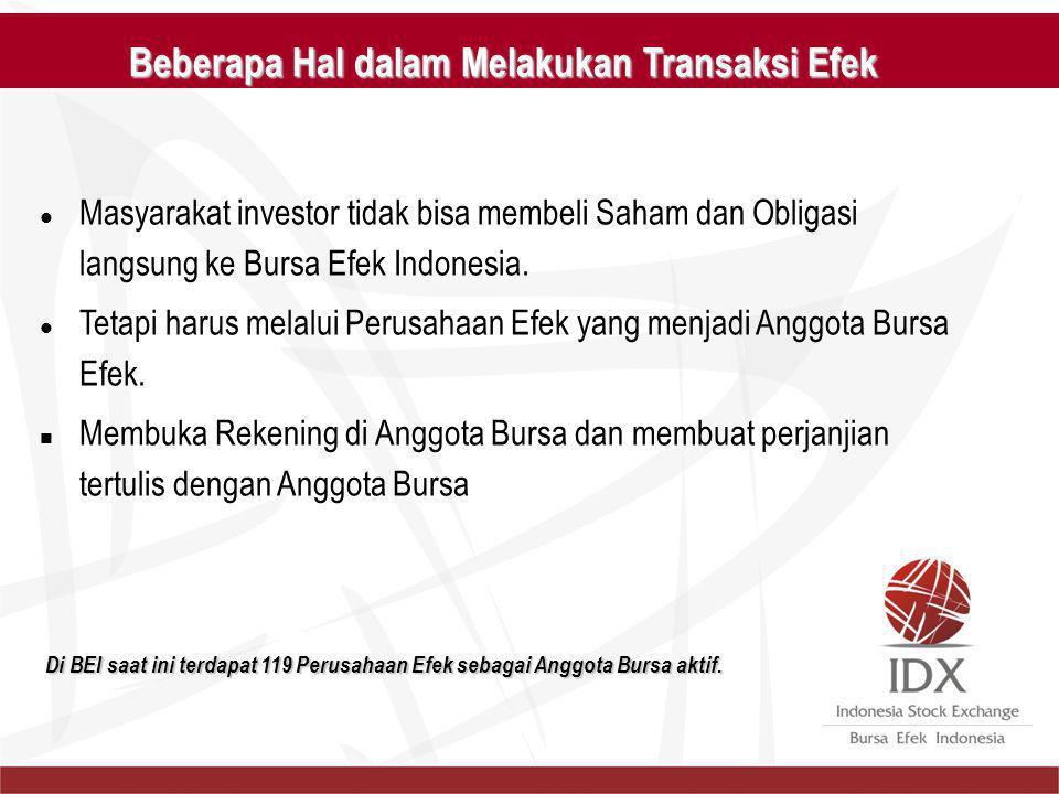 Beberapa Hal dalam Melakukan Transaksi Efek Masyarakat investor tidak bisa membeli Saham dan Obligasi langsung ke Bursa Efek Indonesia. Tetapi harus m