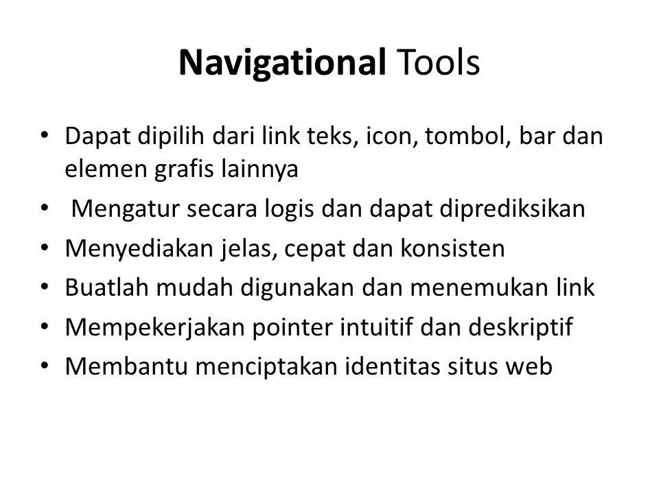 Navigational Tools Dapat dipilih dari link teks, icon, tombol, bar dan elemen grafis lainnya Mengatur secara logis dan dapat diprediksikan Menyediakan jelas, cepat dan konsisten Buatlah mudah digunakan dan menemukan link Mempekerjakan pointer intuitif dan deskriptif Membantu menciptakan identitas situs web