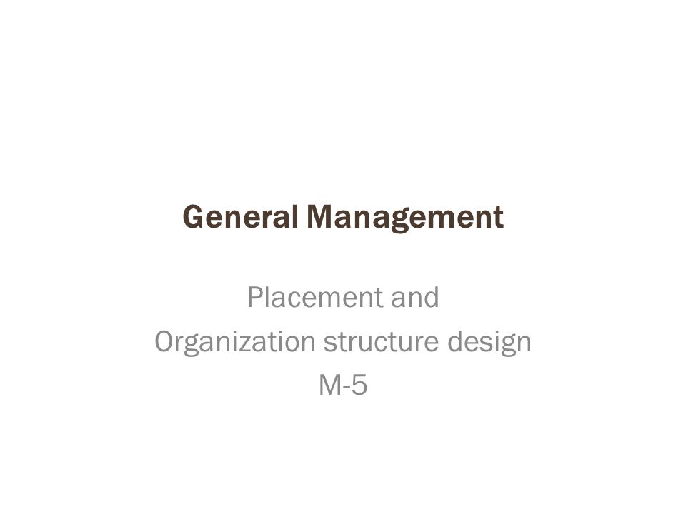 General Management Placement and Organization structure design M-5