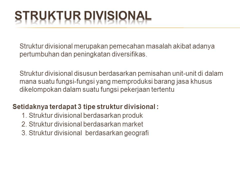 Struktur divisional merupakan pemecahan masalah akibat adanya pertumbuhan dan peningkatan diversifikas. Struktur divisional disusun berdasarkan pemisa
