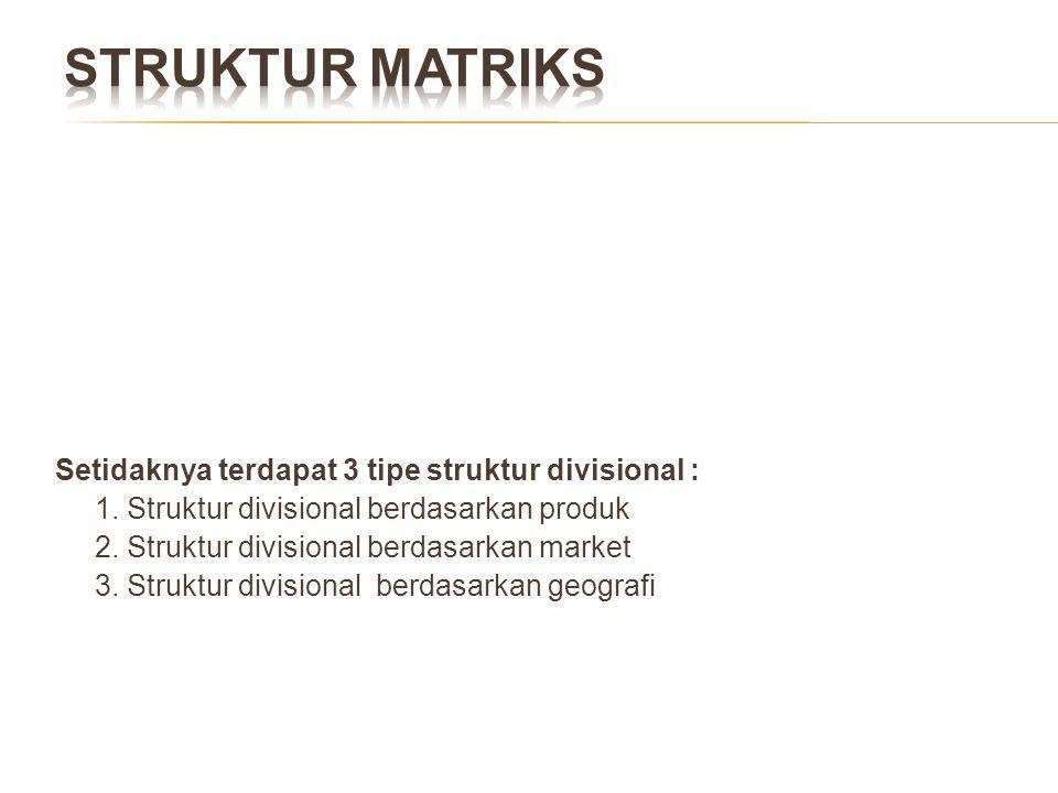 Setidaknya terdapat 3 tipe struktur divisional : 1. Struktur divisional berdasarkan produk 2. Struktur divisional berdasarkan market 3. Struktur divis
