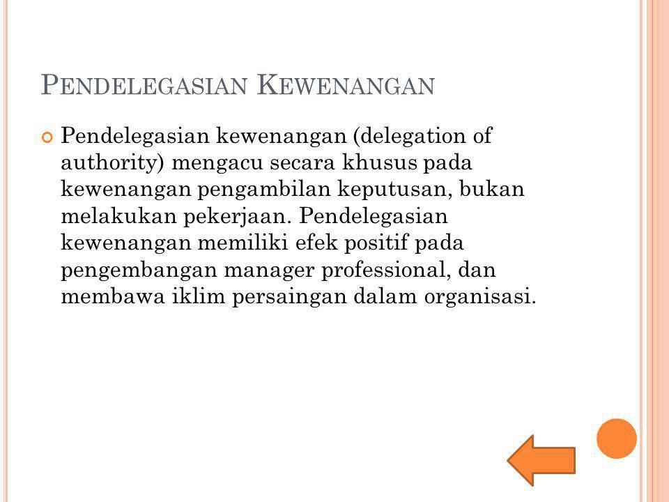 P ENDELEGASIAN K EWENANGAN Pendelegasian kewenangan (delegation of authority) mengacu secara khusus pada kewenangan pengambilan keputusan, bukan melak