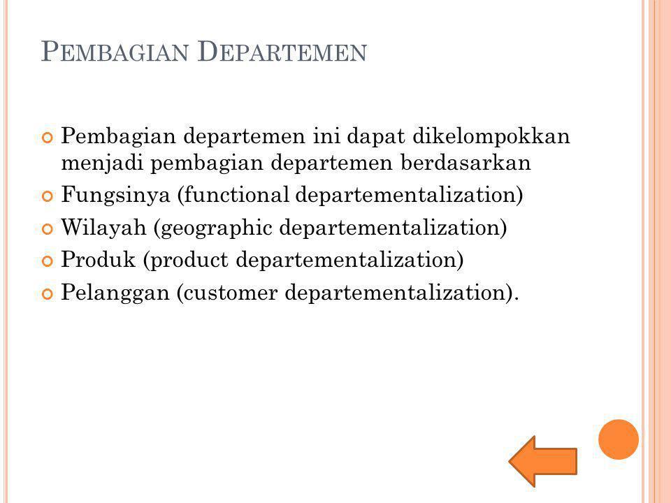 P EMBAGIAN D EPARTEMEN Pembagian departemen ini dapat dikelompokkan menjadi pembagian departemen berdasarkan Fungsinya (functional departementalizatio