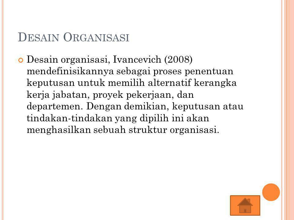 D ESAIN O RGANISASI Desain organisasi, Ivancevich (2008) mendefinisikannya sebagai proses penentuan keputusan untuk memilih alternatif kerangka kerja