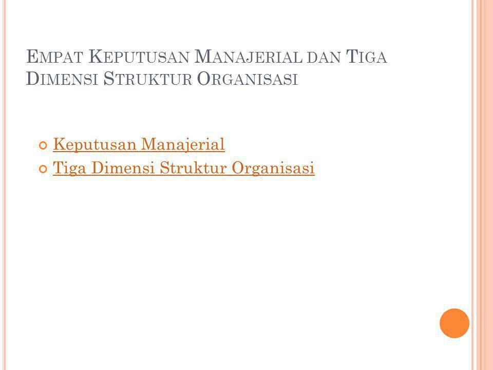 E MPAT K EPUTUSAN M ANAJERIAL DAN T IGA D IMENSI S TRUKTUR O RGANISASI Keputusan Manajerial Tiga Dimensi Struktur Organisasi