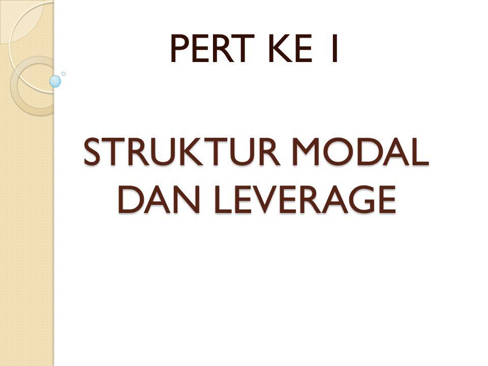 STRUKTUR MODAL DAN LEVERAGE sruktur modal adalah yang dimana ini merupakan sesuatu yang sangat penting bagi perusahaan yang menyangkut sumber dana yang menjalankan suatu usaha dari perusahaan tersebut yang paling menguntungkan, dimana sumber dana perusahaan tersebut adalah memperoleh modalnya dari modal sendiri atau dengan modal asing dari pihak investor.