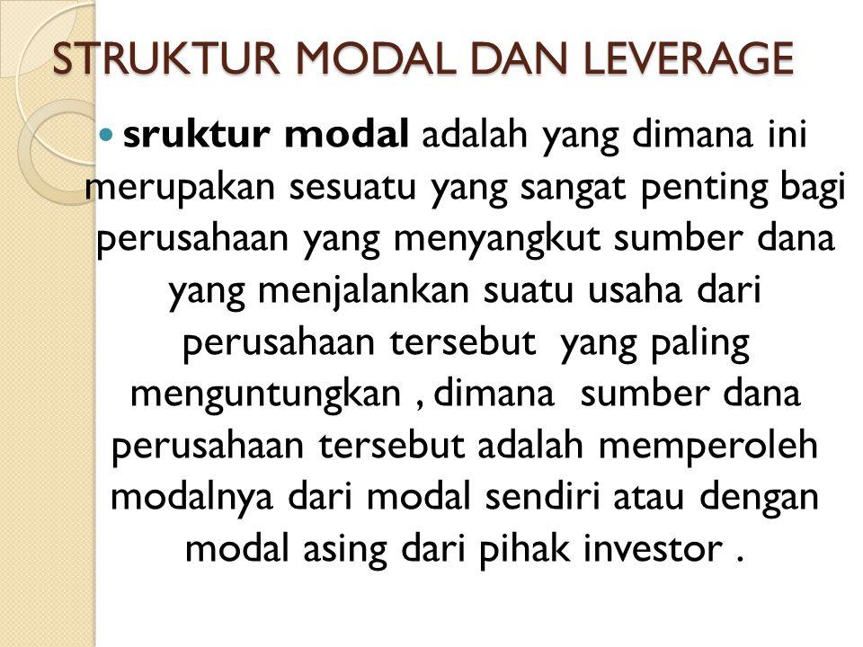STRUKTUR MODAL DAN LEVERAGE sruktur modal adalah yang dimana ini merupakan sesuatu yang sangat penting bagi perusahaan yang menyangkut sumber dana yan