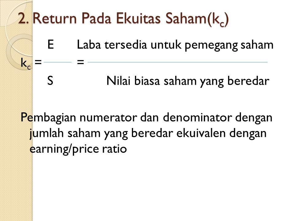 2. Return Pada Ekuitas Saham(k c ) E Laba tersedia untuk pemegang saham k c == S Nilai biasa saham yang beredar Pembagian numerator dan denominator de
