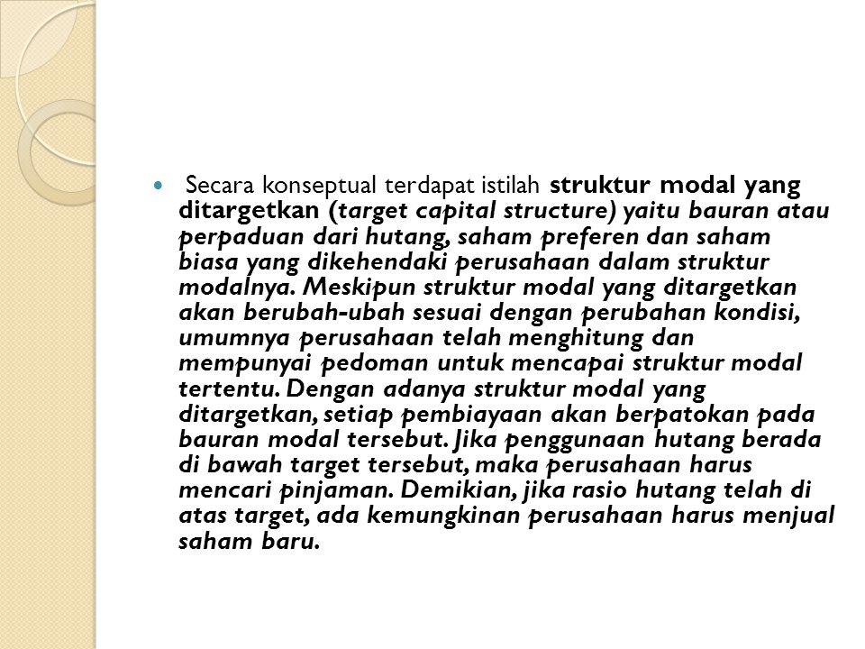 Secara konseptual terdapat istilah struktur modal yang ditargetkan (target capital structure) yaitu bauran atau perpaduan dari hutang, saham preferen