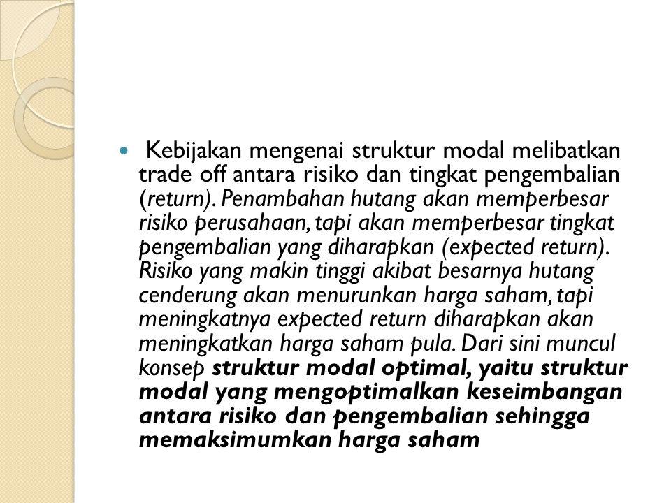 Kebijakan mengenai struktur modal melibatkan trade off antara risiko dan tingkat pengembalian (return). Penambahan hutang akan memperbesar risiko peru
