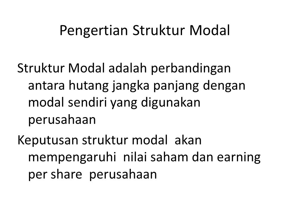 Pengertian Struktur Modal Struktur Modal adalah perbandingan antara hutang jangka panjang dengan modal sendiri yang digunakan perusahaan Keputusan str