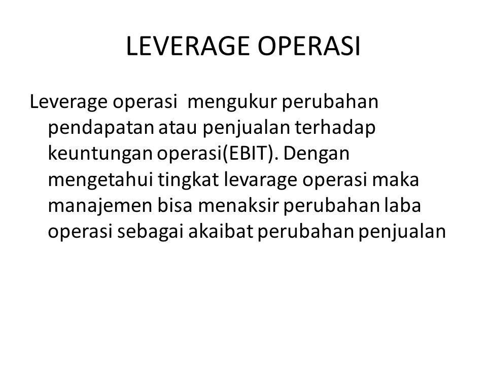 LEVERAGE OPERASI Leverage operasi mengukur perubahan pendapatan atau penjualan terhadap keuntungan operasi(EBIT). Dengan mengetahui tingkat levarage o