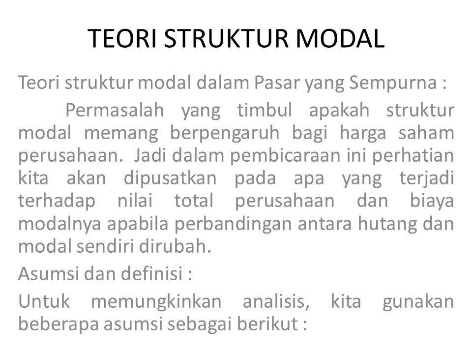 TEORI STRUKTUR MODAL Teori struktur modal dalam Pasar yang Sempurna : Permasalah yang timbul apakah struktur modal memang berpengaruh bagi harga saham perusahaan.