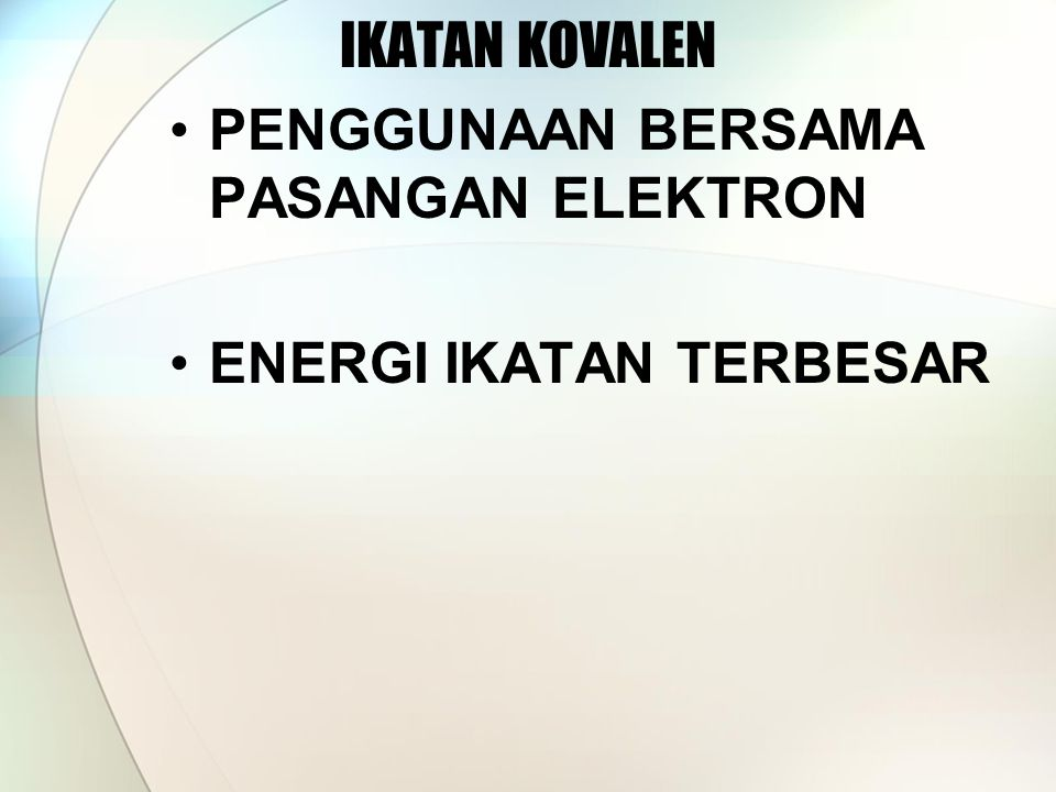 IKATAN KOVALEN PENGGUNAAN BERSAMA PASANGAN ELEKTRON ENERGI IKATAN TERBESAR
