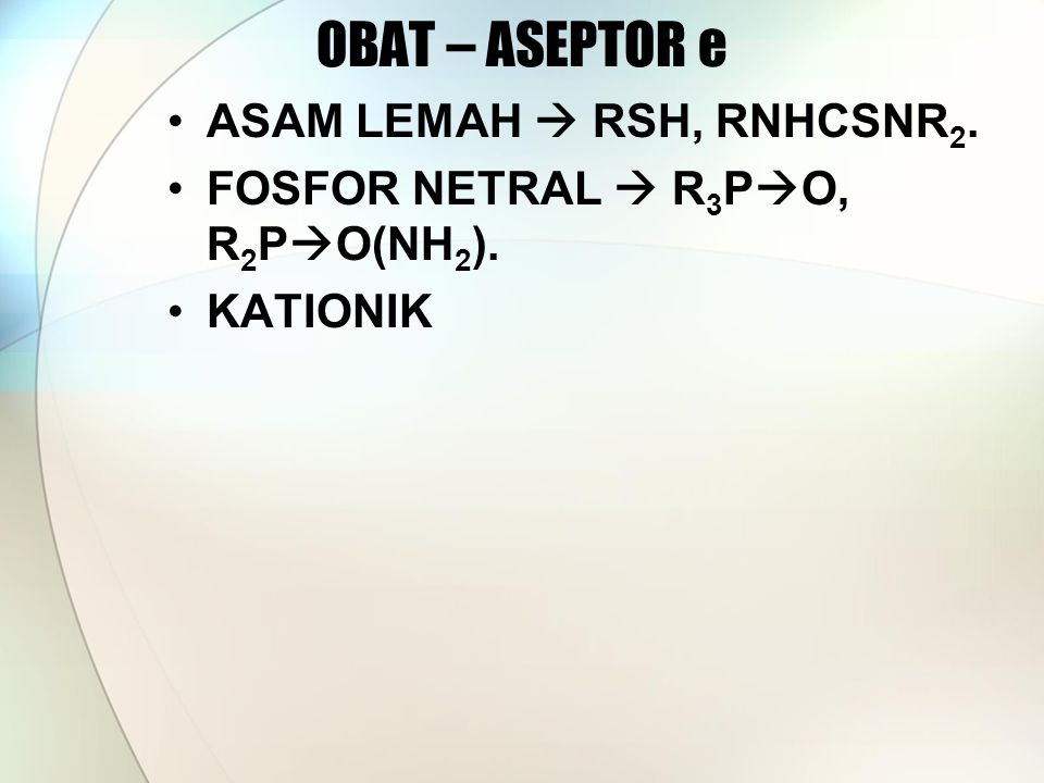 OBAT – ASEPTOR e ASAM LEMAH  RSH, RNHCSNR 2. FOSFOR NETRAL  R 3 P  O, R 2 P  O(NH 2 ). KATIONIK