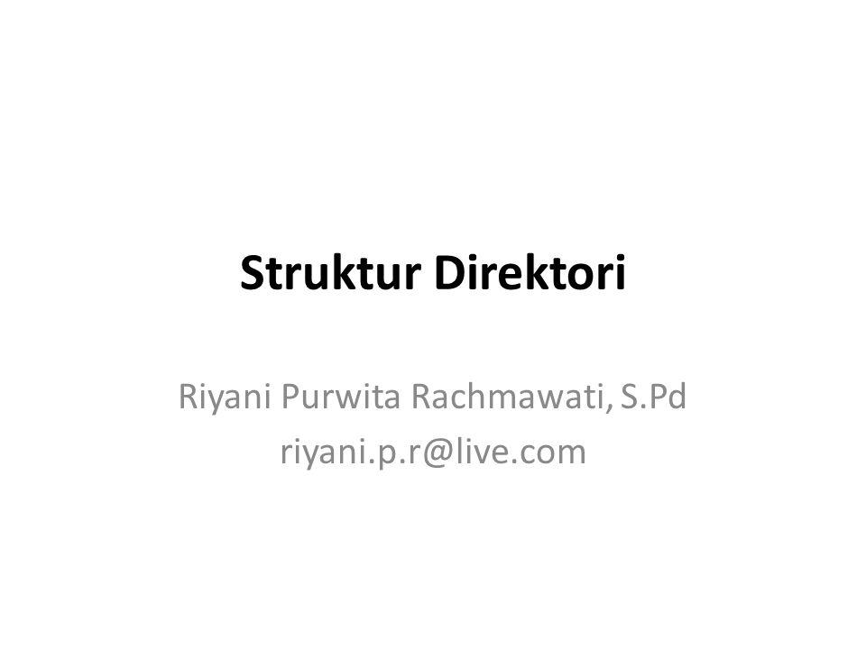 Struktur Direktori Riyani Purwita Rachmawati, S.Pd riyani.p.r@live.com
