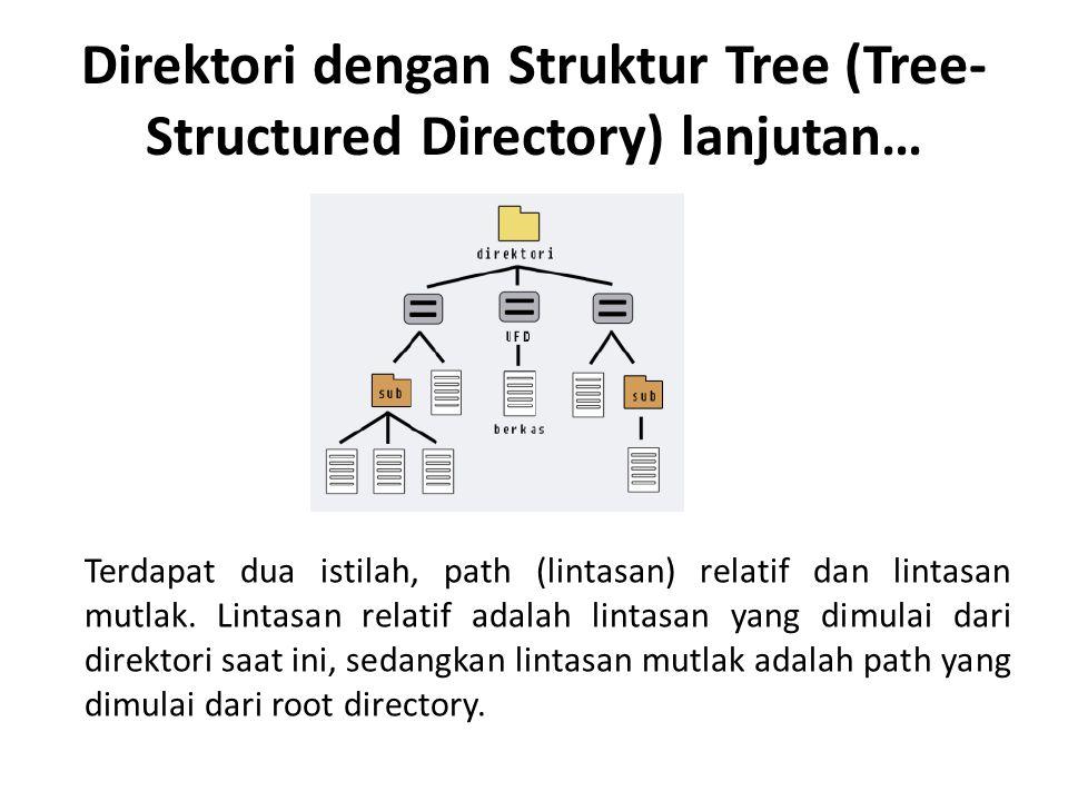 Direktori dengan Struktur Tree (Tree- Structured Directory) lanjutan… Terdapat dua istilah, path (lintasan) relatif dan lintasan mutlak. Lintasan rela