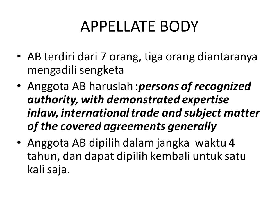 APPELLATE BODY AB terdiri dari 7 orang, tiga orang diantaranya mengadili sengketa Anggota AB haruslah :persons of recognized authority, with demonstra