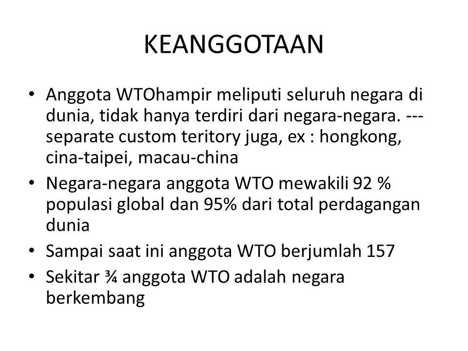 KEANGGOTAAN Anggota WTOhampir meliputi seluruh negara di dunia, tidak hanya terdiri dari negara-negara.
