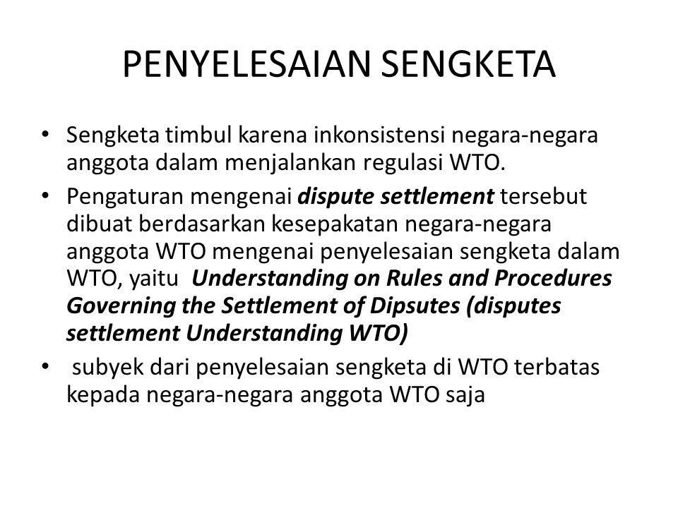 PENYELESAIAN SENGKETA Sengketa timbul karena inkonsistensi negara-negara anggota dalam menjalankan regulasi WTO.