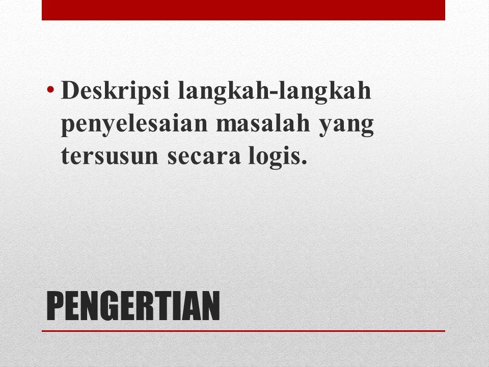 PENGERTIAN Deskripsi langkah-langkah penyelesaian masalah yang tersusun secara logis.