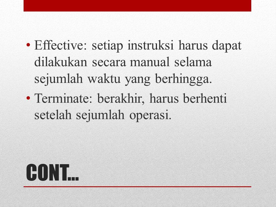 CONT… Effective: setiap instruksi harus dapat dilakukan secara manual selama sejumlah waktu yang berhingga. Terminate: berakhir, harus berhenti setela
