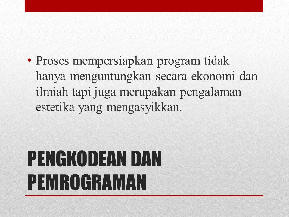 PENGKODEAN DAN PEMROGRAMAN Proses mempersiapkan program tidak hanya menguntungkan secara ekonomi dan ilmiah tapi juga merupakan pengalaman estetika ya