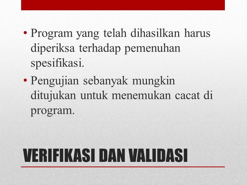 VERIFIKASI DAN VALIDASI Program yang telah dihasilkan harus diperiksa terhadap pemenuhan spesifikasi. Pengujian sebanyak mungkin ditujukan untuk menem