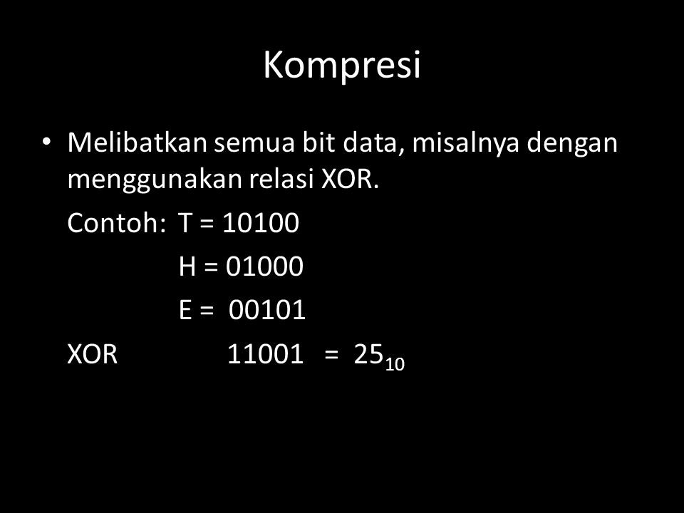 Kompresi Melibatkan semua bit data, misalnya dengan menggunakan relasi XOR. Contoh:T = 10100 H = 01000 E = 00101 XOR 11001 = 25 10