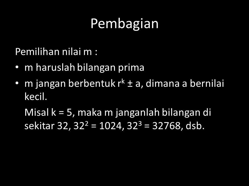 Pembagian Pemilihan nilai m : m haruslah bilangan prima m jangan berbentuk r k ± a, dimana a bernilai kecil. Misal k = 5, maka m janganlah bilangan di