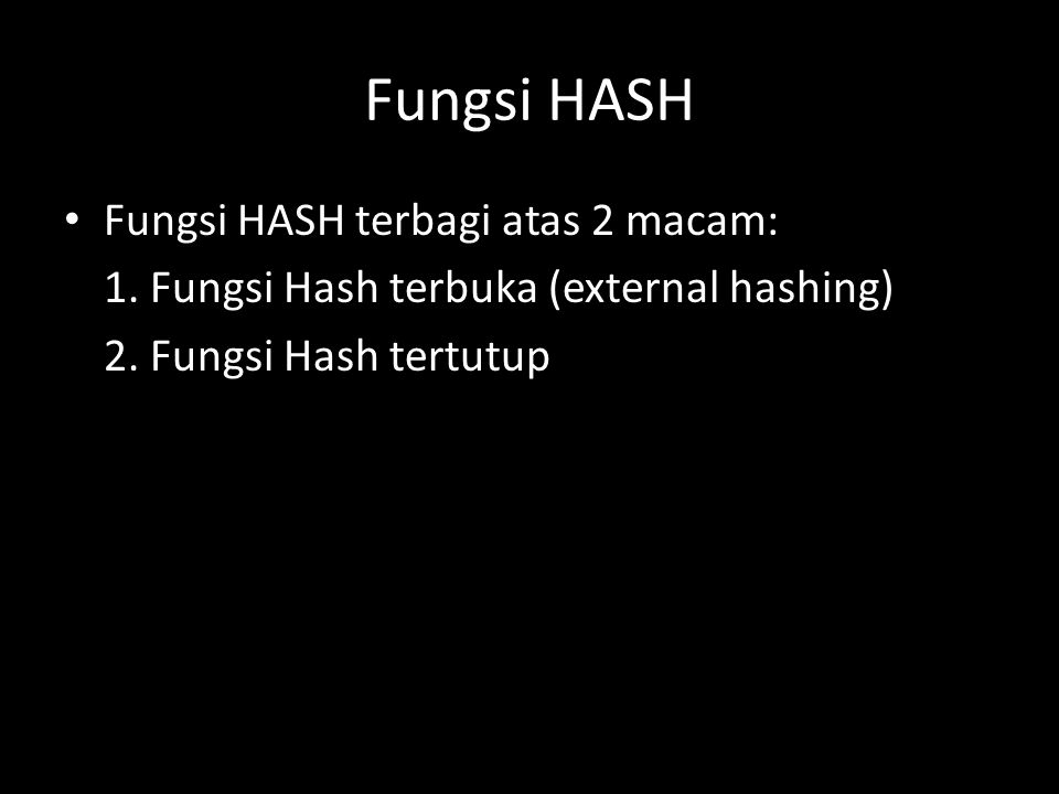 Fungsi HASH Fungsi HASH terbagi atas 2 macam: 1. Fungsi Hash terbuka (external hashing) 2.