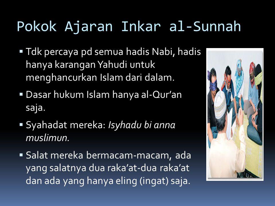 Pokok Ajaran Inkar al-Sunnah  Tdk percaya pd semua hadis Nabi, hadis hanya karangan Yahudi untuk menghancurkan Islam dari dalam.